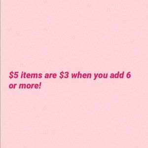 Other - $5 items are $3 when you add 6 or more!